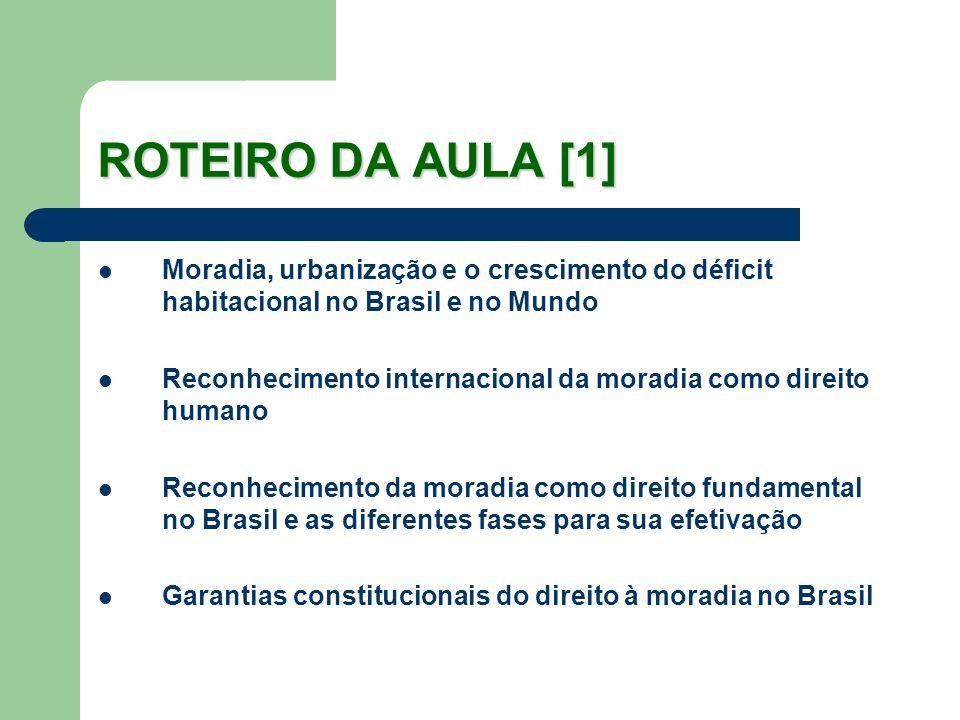 ROTEIRO DA AULA [1] Moradia, urbanização e o crescimento do déficit habitacional no Brasil e no Mundo.